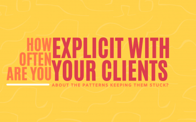 How Often are you Explicit about the Patterns that Keep Your Clients Stuck?